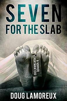 Seven For The Slab: A Horror Portmanteau by [Lamoreux, Doug]