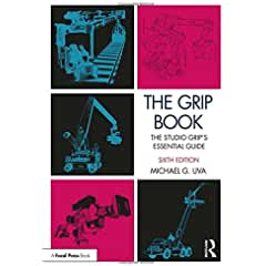 The Grip Book: The Studio Grip's Essential Guide, 6th Edition from Focal Press