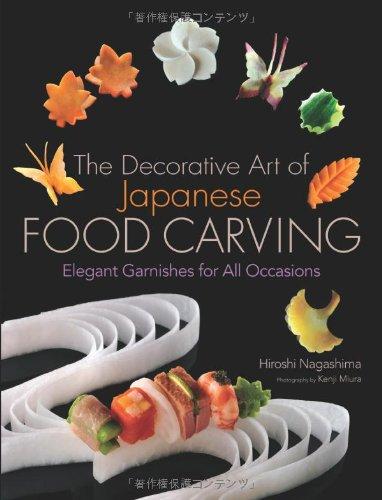The Decorative Art of Japanese Food Carving: Elegant Garnishes for All Occasions by Hiroshi Nagashima, Publisher : Kodansha USA