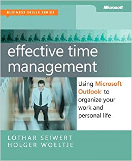 Effective Time Management: Using Microsoft Outlook to Organize Your Work and Personal Life (Business Skills)