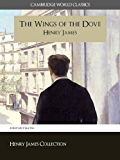 The Wings of the Dove (Cambridge World Classics) Critical Edition With Complete Unabridged Novel and Special Kindle PerfectLink (TM) Technology (Annotated) (Complete Works of Henry James Book 7)