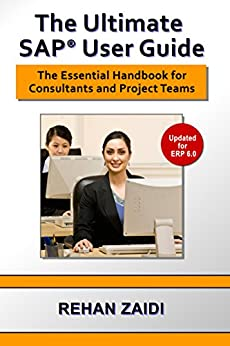 The Ultimate SAP User Guide: The Essential SAP Training Handbook for Consultants and Project Teams by [Zaidi, Rehan]