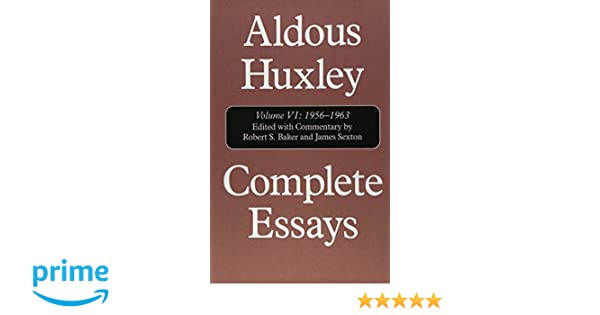 complete essays vol and supplement  006 complete essays vol 6 1956 1963 and supplement 1920 1948 aldous huxley robert s baker james sexton 9781566634649 com books