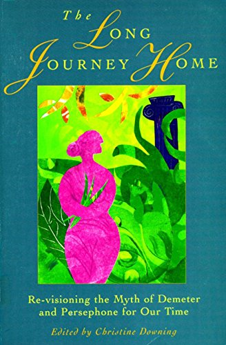 The Long Journey Home: Revisioning the Myth of Demeter and Persephone for Our Time