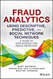 Fraud Analytics using Descriptive, Predivtice and Social Network Techniques: A Guide to Data Science for Fraud Detection (MISL-WILEY)