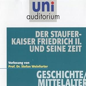 Der Stauferkaiser Friedrich II. und seine Zeit (Uni Auditorium) Hörbuch