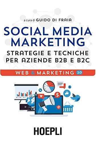 Download Social Media Marketing: Strategie e tecniche per aziende B2B e B2C (Italian Edition) Pdf