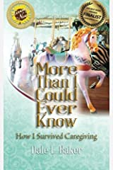 More Than I Could Ever Know: How I Survived Caregiving by Ms Dale L. Baker (2014-03-12) Mass Market Paperback