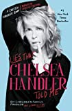 Lies That Chelsea Handler Told Me (A Chelsea Handler Book/Borderline Amazing) (English Edition)