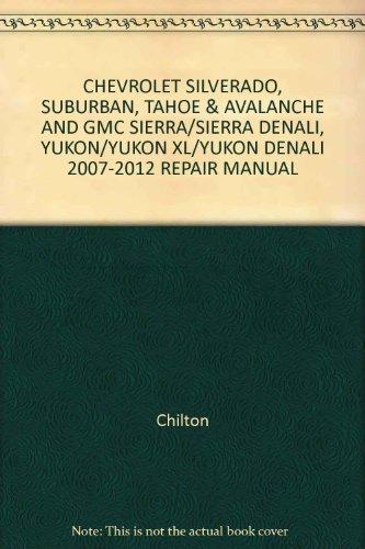 CHEVROLET SILVERADO, SUBURBAN, TAHOE & AVALANCHE AND GMC SIERRA/SIERRA DENALI, YUKON/YUKON XL/YUKON DENALI 2007-2012 REPAIR MANUAL