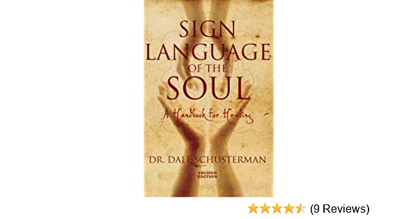 Sign Language Of The Soul A Handbook For Healing Dr Dale