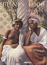 Tunis 1900 : Lehnert et Landrock Photographes par Michel Mégnin