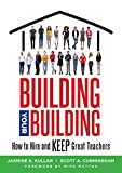 Building Your Building: How to Hire and Keep Great Teachers; Your Guide to Recruiting and Retaining Teachers
