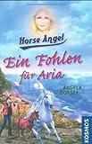 Dorsey, Angela 2. Ein Fohlen fuer Aria / [aus dem Engl. uebers. von Andrea Nieradzik] Horse angel