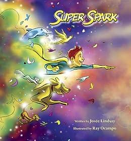 Super Spark by [Lindsay, Josée]