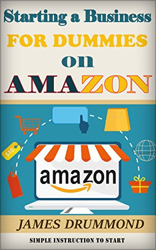 Starting a Business For Dummies on Amazon: Step-by-Step Guide to Private Label