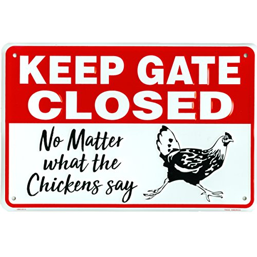 Keep Gate Closed No Matter What The Chickens Say, Funny Metal Coop Warning Sign, 8 x 12 Inch Rust Free Aluminum, Easy Mount on Fence or Gate