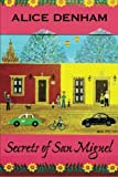 Secrets of San Miguel, Alice Denham, 1935178296