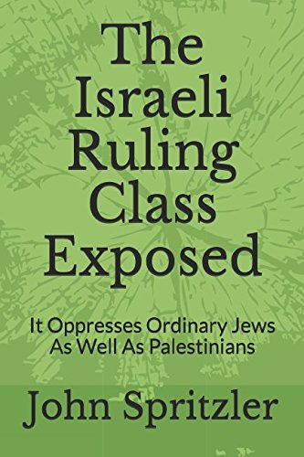 Read Online The Israeli Ruling Class Exposed: It Oppresses Ordinary Jews As Well As Palestinians pdf epub