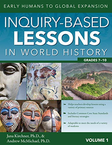 (Inquiry-Based Lessons in World History (Vol. 1): Early Humans to Global Expansion)