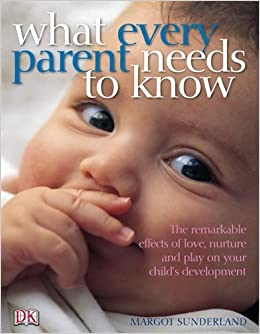 what every parent needs to know love nuture and play with your child