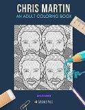 CHRIS MARTIN: AN ADULT COLORING BOOK: A Chris Martin Coloring Book For Adults