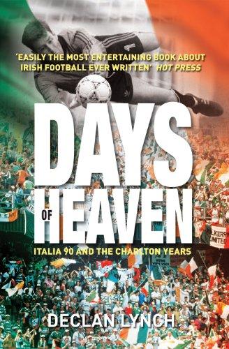 Days of Heaven: Italia 90 and the Charlton Years: Irish Soccers Finest Hour