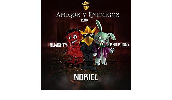 Amigos y Enemigos (Remix) [Explicit] by Noriel feat. Bad Bunny & Almighty on Amazon Music - Amazon.com