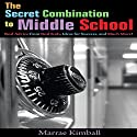 The Secret Combination to Middle School: Real Advice from Real Kids, Ideas for Success, and Much More! Audiobook by Marrae Kimball Narrated by Sharon Olivia Blumberg