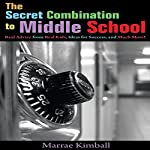 The Secret Combination to Middle School: Real Advice from Real Kids, Ideas for Success, and Much More! | Marrae Kimball