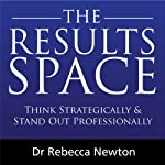 The Results Space: Think Strategically & Stand Out Professionally | Rebecca Newton