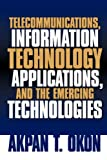Telecommunications, Information Technology Applications, and the Emerging Technologies, Akpan T. Okon, 1594672776