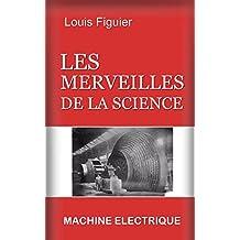 Les Merveilles de la science/Machine électrique (French Edition)