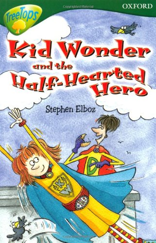 Oxford Reading Tree: Level 12: Treetops: More Stories C: Kid Wonder and the Half-Hearted Hero pdf