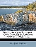 Satyricon Quae Supersunt Cum Integris Doctorum Virorum, Titus Petronius Arbiter, 1278366075
