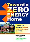 zero energy design - Toward a Zero Energy Home: A Complete Guide to Energy Self-Sufficiency at Home