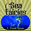 Sea Fairies Audiobook by L. Frank Baum Narrated by Cassandra Campbell