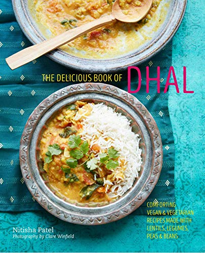 The delicious book of dhal: Comforting vegan & vegetarian recipes made with lentils, legumes, peas & beans by Nitisha Patel