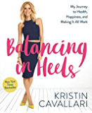 Balancing in Heels:My Journey to Health, Happiness, and Making It all Work