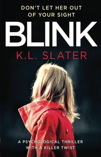 Blink: A psychological thriller with a killer twist you'll never forget [K. L. Slater] (Tapa Blanda)