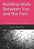 Building Walls Between You and the Pain: A Flash Fiction Collection