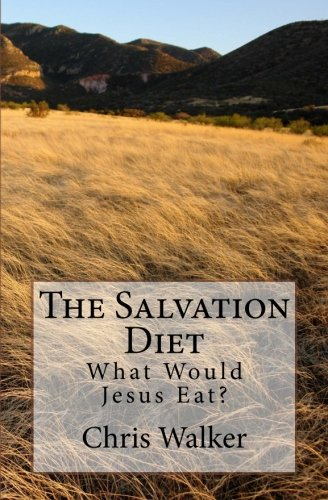 The Salvation Diet: What Would Jesus Eat?