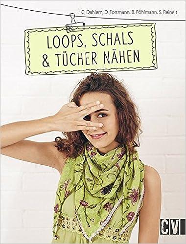 Loops, Schals & Tücher nähen: Amazon.de: Carmen Dahlem, Dorothea ...