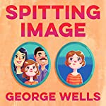 Spitting Image | George Wells