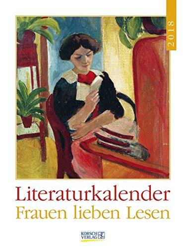 Literaturkalender Frauen lieben Lesen 2018: Literarischer Wochenkalender * 1 Woche 1 Seite * literarische Zitate und Bilder * 24 x 32 cm