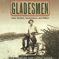 Gladesmen: Gator Hunters, Moonshiners, and Skiffers