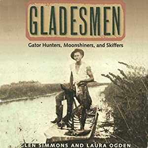Gladesmen: Gator Hunters, Moonshiners, and Skiffers Audiobook