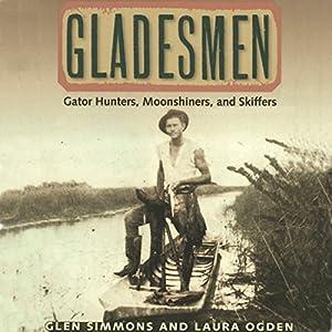 Gladesmen: Gator Hunters, Moonshiners, and Skiffers Audiobook