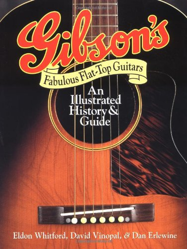 Gibson's Fabulous Flat-Top Guitars: An Illustrated History and ()