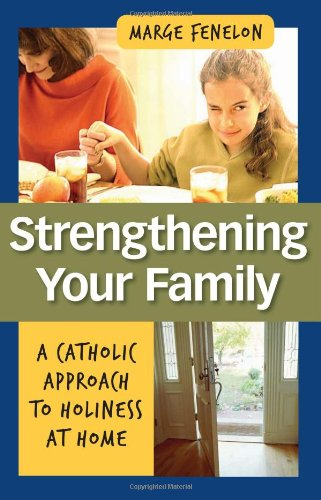 Download Strengthening Your Family: A Catholic Approach to Holiness at Home pdf